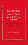 Capitalism and a New Social Order (Anson G. Phelps Lectureship on Early American History) - Joyce Appleby