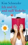 Ich und er und null Verkehr: Roman - Kim Schneyder