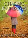 Chasing Rainbows - Kathleen Long