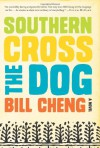 Southern Cross the Dog: A Novel - Bill Cheng