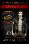 Dominic (A Vampire Biker Series) Season 1 Episode 1 - April M. Reign