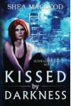Kissed by Darkness (Sunwalker Saga #1) - Shéa MacLeod
