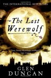 The Last Werewolf (The Last Werewolf #1) - Glen Duncan