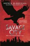 Savage City - Sophia McDougall