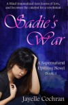 Sadie's War : A Supernatural Uprising Novel - Jayelle Cochran