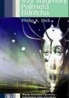 Trzy stygmaty Palmera Eldritcha - Zbigniew A. Królicki, Philip K. Dick