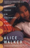 Absolute Trust in the Goodness of the Earth: New Poems - Alice Walker