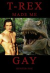 T-Rex Made Me Gay: (Dinosaur Erotica) - Hunter Fox