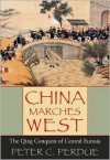 China Marches West: The Qing Conquest of Central Eurasia - Peter C. Perdue