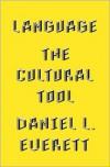 Language: The Cultural Tool - Daniel L. Everett