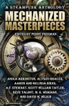 Mechanized Masterpieces: a Steampunk Anthology - A.F. Stewart, Penny  Freeman, Alyson Grauer, Aaron Sikes, Belinda Sikes, Anika Arrington, David W. Wilkin, M.K. Wiseman, Neve Talbot, Scott William Taylor