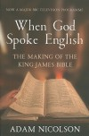 When God Spoke English: The Making of the King James Bible - Adam Nicolson
