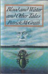 Blood and Water and Other Tales - Patrick McGrath