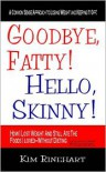 Goodbye, Fatty! Hello, Skinny! How I Lost Weight And Still Ate The Foods I Loved Without Dieting - Kim Rinehart