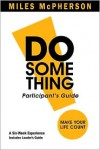 DO Something! Participant's Guide: Make Your Life Count - Miles McPherson