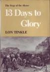 13 Days to Glory: The Siege of the Alamo (Southwest Landmark) - Lon Tinkle