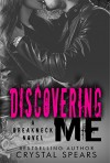 Discovering Me (Breakneck Series Book 4) - Crystal Spears, Katie Mac, Melissa Gill