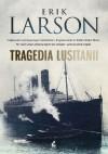 Tragedia Lusitanii - Erik Larson, Monika Wyrwas-Wiśniewska