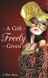 A Gift Freely Given (The Tahaerin Chronicles, #1) - J. Ellen Ross