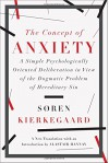 The Concept of Anxiety: A Simple Psychologically Oriented Deliberation in View of the Dogmatic Problem of Hereditary Sin - Soren Kierkegaard, Alastair Hannay
