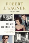 You Must Remember This: Life and Style in Hollywood's Golden Age - Robert J. Wagner, Scott Eyman