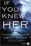 If You Knew Her: A Novel - Emily Elgar