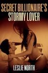 Secret Billionaire's Stormy Lover - Leslie North