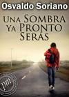 Una sombra ya pronto serás (Spanish Edition) - Osvaldo Soriano