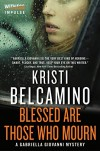 Blessed are Those Who Mourn: A Gabriella Giovanni Mystery (Gabriella Giovanni Mysteries) - Kristi Belcamino