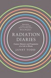 Radiation Diaries: Cancer, Memory and Fragments of a Life in Words - Janet M. Todd