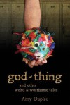 god-thing: and other weird & worrisome tales - Amy Dupire