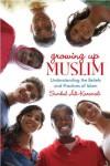 Growing Up Muslim: Understanding the Beliefs and Practices of Islam - Sumbul Ali-Karamali