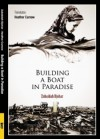 Building a Boat in Paradise - Heather Curnow, Zubaidah Djohar, Heather Curnow