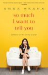 So Much I Want to Tell You: Letters to My Little Sister - Anna Akana