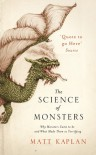 The Science of Monsters : The Origins of the Creatures We Love to Fear - Matt Kaplan