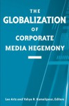 The Globalization of Corporate Media Hegemony (Suny Series in Global Media Studies) - Artz,  Lee