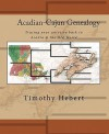 Acadian-Cajun Genealogy: Tracing your ancestry back to Acadia & the Old World - Timothy Hebert