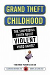 Grand Theft Childhood: The Surprising Truth About Violent Video Games and - Lawrence Kutner, Cheryl Olson