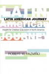 A Latin American Journey: Insights for Christian Education in North America - Robert W. Pazmiqo