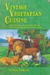 Vintage Vegetarian Cuisine: Early Advocates of a Vegetable Diet and Some of Their Recipes, 1699-1935 - Mark Thompson