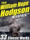 The William Hope Hodgson Megapack: 35 Classic Works - William Hope Hodgson, H.P. Lovecraft, Darrell Schweitzer