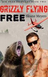 Grizzly Flying Free (Air Bear Shifters Book 2) - Sloane Meyers