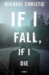 If I Fall, If I Die - Michael Christie