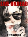 Live Undead (The Undead Chronicles Book 1) - Steve Warren