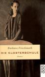 Die Klosterschule - Barbara Frischmuth