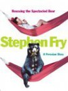 Rescuing the Spectacled Bear: a Peruvian Diary - Stephen Fry