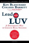Lead with LUV: A Different Way to Create Real Success - 'Ken Blanchard',  'Colleen Barrett'