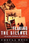 Tearing the Silence : On Being German in America - Ursula Hegi