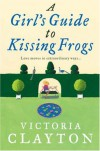 A Girl's guide to Kissing Frogs - Victoria Clayton