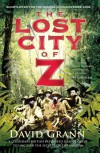 Lost City of Z : A Legendary British Explorer's Deadly Quest to Uncover the Secrets of the Amazon - David Grann